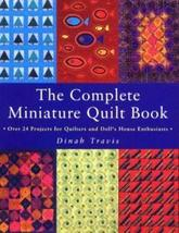 The Complete Miniature Quilt Book: Over 24 Projects for Quilters and Dol... - $8.00