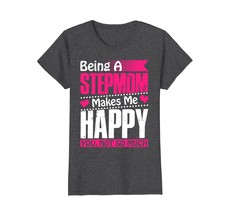 Funny Shirts - Mother day 2018 - Being a stepmom makes me happy ... Wowen - $19.95+
