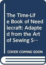 The Time-Life Book of Needlecraft: Adapted from the Art of Sewing Series... - $9.96