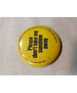 "VTG 80'S 2"" BUTTON PINBACK PIN BADGE ""please don't take my sunshine away... - $4.95"
