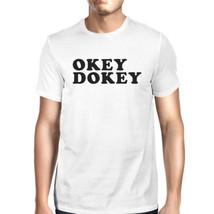 Okey Dokey Men's White Short Sleeve Tee Humorous Gift Idea For Guys - $14.99+