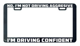 NO, I'm not driving aggressive I'm driving funny license plate frame hol... - $5.99