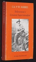 Col. P.W. Norris: Yellowstone's Greatest Superintendent Binkowski, Don - $14.94