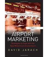Airport Marketing: Strategies to Cope with the New Millennium Environmen... - $54.45