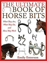 The Ultimate Book of Horse Bits: What They Are, What They Do, and How Th... - $112.69