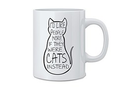 I'd Like People More If They Were Cats Instead - Funny Cat Mug - 11 oz W... - $12.80
