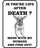 #194 CHIHUAHUA IS THERE LIFE AFTER DEATH  DOG GATE FENCE SIGN - $10.29