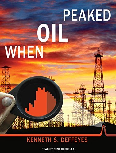 When Oil Peaked [Sep 29, 2010] Deffeyes, Kenneth S. and Cassella, Kent