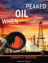 When Oil Peaked [Sep 29, 2010] Deffeyes, Kenneth S. and Cassella, Kent - $24.70