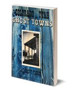 Colorado - Utah Ghost Towns - USED - $9.95