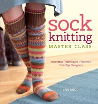 Sock Knitting Master Class: Innovative Techniques + Patterns from Top De... - $20.07