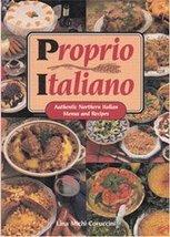 Proprio Italiano: Authentic Northern Italian Menus and Recipes Coruccini, Lina M