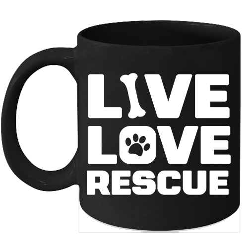 Live Love Rescue Funny Dog Coffee Mug Dog Lover Rescue Animals - $16.95