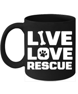 Live Love Rescue Funny Dog Coffee Mug Dog Lover Rescue Animals - $16.95