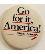 """Vintage British Airways 'Go for it America! Pinback Button 2-1/4"""" - $5.95"""