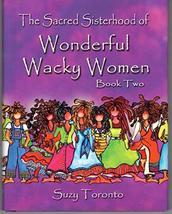 The Sacred Sisterhood Of Wonderful Wacky Women - Book Two [Hardcover] To... - $5.94