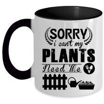 Funny Gardening Coffee Mug, I Can't My Plants Need Me Accent Mug - $19.99+