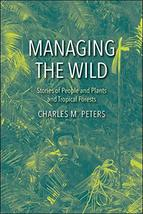 Managing the Wild: Stories of People and Plants and Tropical Forests [Ha... - $17.32