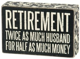 Retirement Twice As Much Husband For Half As Much Money Quote Box Sign B... - $7.95