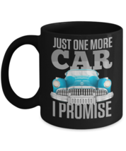 Just One More Car I Promise Funny Auto Car Lover Home Office Coffee Mug Cup - $14.65+