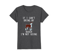 Boxer Dog t Shirt If I Cant Bring My Boxer Im Not Going - $19.99+