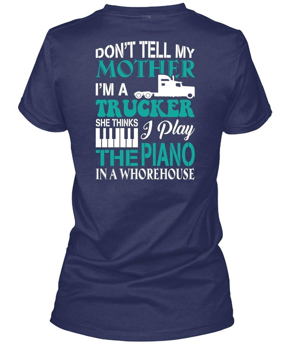 Don't Tell My Mother T Shirt, I'm A Trucker T Shirt
