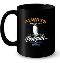 Always Be Penguin Ceramic Mug Love Animals Tee Gifts - $13.99+