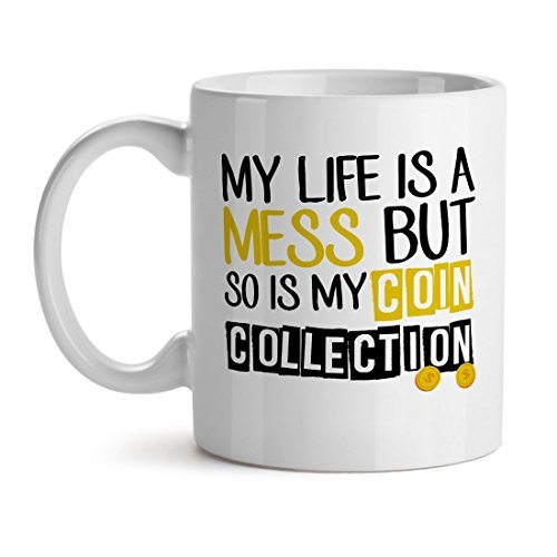 Primary image for My Life Is A Mess But So Is My Coin Collection - Mad Over Mugs - Inspirational U