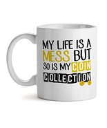 My Life Is A Mess But So Is My Coin Collection - Mad Over Mugs - Inspirational U - $17.59