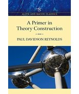 Primer in Theory Construction: An A&B Classics Edition by Paul Davidson ... - $101.14