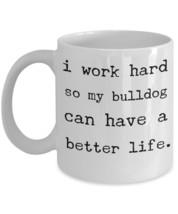 """Bulldog Mugs """"I work Hard So My Bulldog Can Have A Better Life Coffee Mu... - $14.95"""