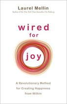 Wired For Joy!: A Revolutionary Method for Creating Happiness from Within Mellin image 2