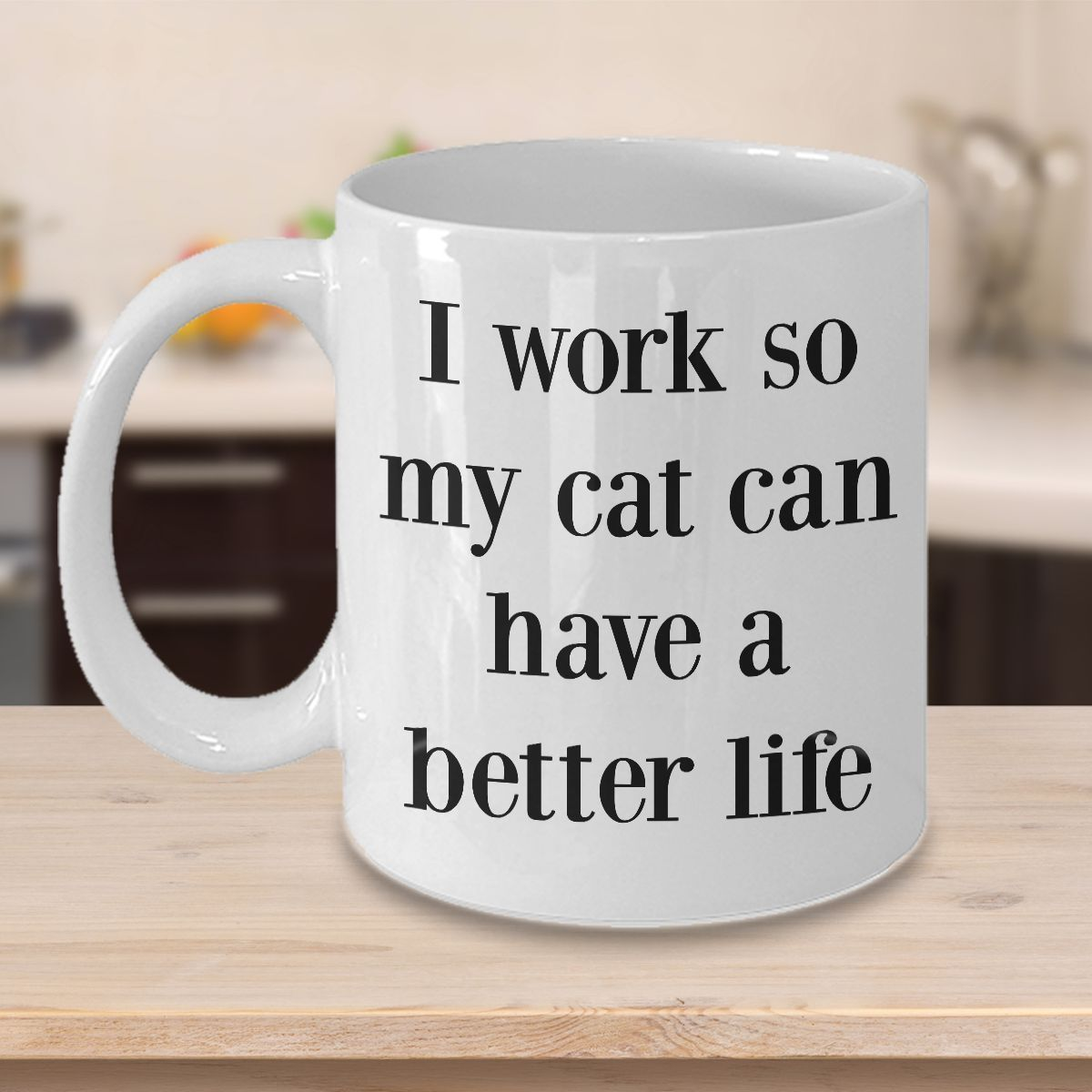 I Work So My Cat Can Have Better Life - Funny White Ceramic Coffee Mug Tea Cup - $13.88 - $15.97
