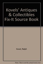 Kovel's Antiques & Collectibles Fix-it Source Book [Sep 05, 1990] Kovel,... - $6.88