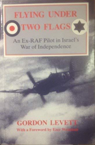 Primary image for Flying Under Two Flags: An Ex-RAF Pilot in Israel's War of Independence Levett,