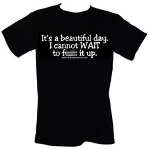 """It's A Beautiful Day. I Cannot WAIT To F&%* It Up T-Shirt Sizes S-4XL """"-... - $16.55+"""