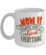 Mom Is Always Right About Everything - 11 oz Classic Coffee Mug  - £11.62 GBP