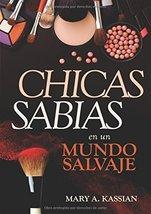 Chicas sabias en un mundo salvaje (Spanish Edition) [Paperback] Kassian,... - $8.86