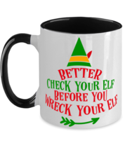 Better Check your Elf before you Wreck your Elf  Two Tone Black and White  - $14.95
