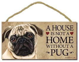 """Pug Dog Sign with Personalization Kit """"A House is Not A Home Without A Pug"""" - $12.86"""