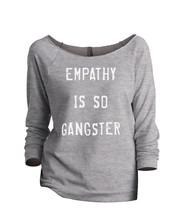 Thread Tank Empathy Is So Gangster Women's Slouchy 3/4 Sleeves Raglan Sweatshirt - $24.99+