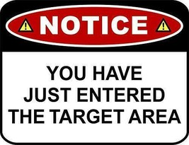 Notice You Have Just Entered The Target Area Funny Sign sp1038 - $7.95