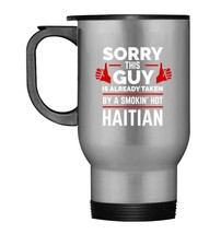 Sorry This Guy is Taken by Smoking Hot Haitian Travel Mug Haiti - $21.99