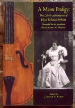 A Maine Prodigy: The Life & Adventures of Elise Fellows White - $9.99