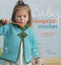 Baby Blueprint Crochet, Interweave Pattern Book Clothes Blanket Toys & M... - $16.95