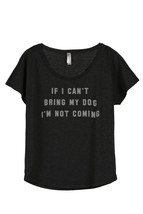 Thread Tank If I Can't Bring My Dog I'm Not Coming Women's Slouchy Dolman T-Shir - $24.99+