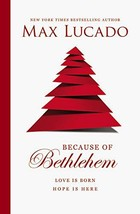 Because of Bethlehem: Love Is Born, Hope Is Here [Hardcover] Lucado, Max - $14.99