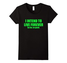 Shirts Mw - I INTEND TO LIVE FOREVER SO FAR SO GOOD FUNNY QUOTE T SHIRT ... - $19.95+