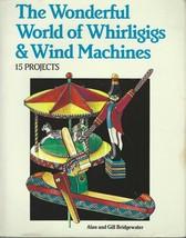 The Wonderful World of Whirligigs and Wind Machines-1990 HCDJ 1st Ed;15 ... - $24.99
