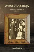 Without Apology: A FAMILY CHRONICLE (Book I) [Paperback] Dukes, Jack - $5.87